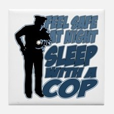 Feel Safe at Night, Sleep With a Cop Tile Coaster