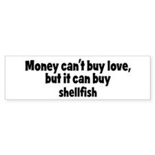 shellfish (money) Bumper Bumper Sticker