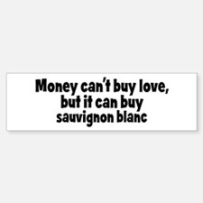 sauvignon blanc (money) Bumper Bumper Bumper Sticker