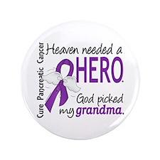 "Pancreatic Cancer Heaven Needed Hero 1 3.5"" Button"