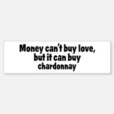 chardonnay (money) Bumper Bumper Bumper Sticker