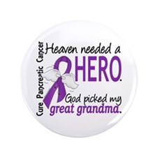 "Pancreatic Cancer Heaven Needed Hero 1 3.5"" Button"
