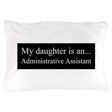 Daughter - Administrative Assistant Pillow Case