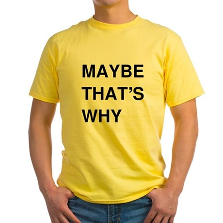 Maybe Thats Why T-Shirt