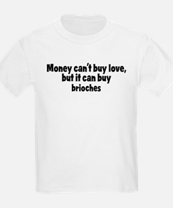 brioches (money) T-Shirt