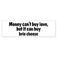 brie cheese (money) Bumper Bumper Sticker