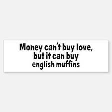 english muffins (money) Bumper Bumper Bumper Sticker