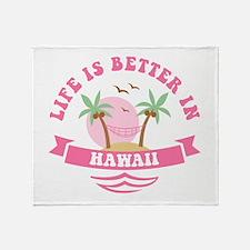 Life's Better In Hawaii Throw Blanket