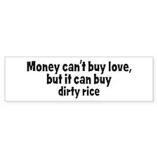 dirty rice (money) Bumper Bumper Sticker
