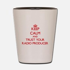 Keep Calm and trust your Radio Producer Shot Glass