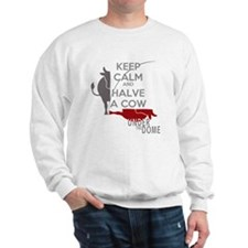 Keep Calm Halve a Cow Under the Dome Sweatshirt