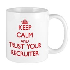 Keep Calm and trust your Recruiter Mugs