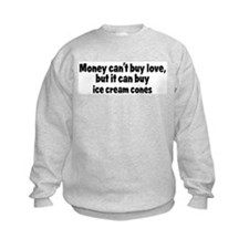 ice cream cones (money) Sweatshirt