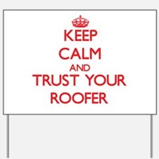 Keep Calm and trust your Roofer Yard Sign