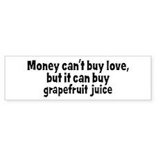 grapefruit juice (money) Bumper Bumper Sticker