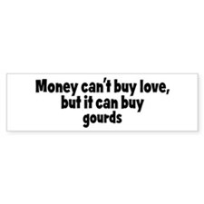 gourds (money) Bumper Bumper Sticker