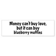 blueberry muffins (money) Bumper Bumper Sticker