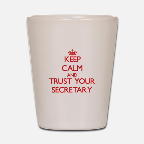 Keep Calm and trust your Secretary Shot Glass