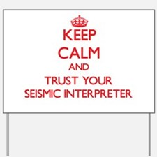 Keep Calm and trust your Seismic Interpreter Yard