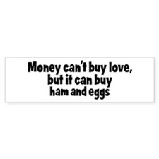 ham and eggs (money) Bumper Bumper Sticker
