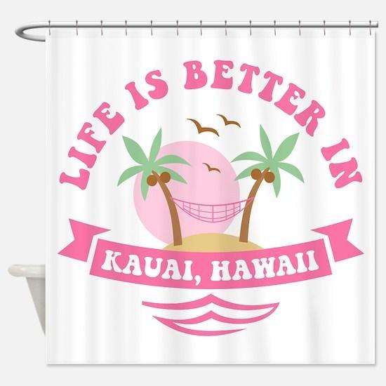 Life's Better In Kauai Shower Curtain