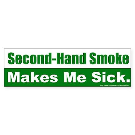 Bumper Sticker: Second-Hand Smoke Makes Me Sick.
