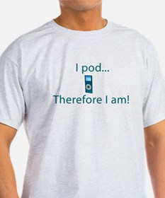 I Pod Therefore I am T-Shirt