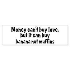 banana nut muffins (money) Bumper Bumper Sticker