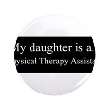 "Daughter - Physical Therapy Assistant 3.5"" Button"