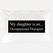 Daughter - Occupational Therapist Pillow Case