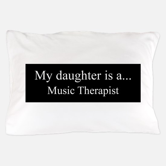 Daughter - Music Therapist Pillow Case