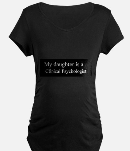 Daughter - Clinical Psychologist Maternity T-Shirt