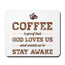 Coffee Is Proof That God Loves Us Mousepad