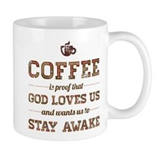 Coffee Is Proof That God Loves Us Mugs