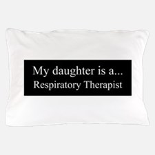 Daughter - Respitory Therapist Pillow Case