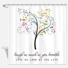 Laugh as much as you breathe Shower Curtain