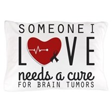 Someone I Love Needs A Cure Pillow Case