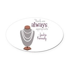 Pearls are always appropriate Oval Car Magnet
