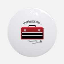 NEVER ENOUGH TOOLS….. Ornament (Round)