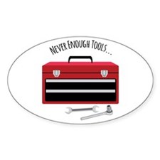 NEVER ENOUGH TOOLS….. Decal