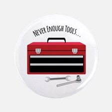 "NEVER ENOUGH TOOLS….. 3.5"" Button"