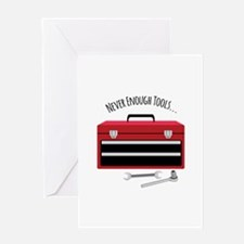 NEVER ENOUGH TOOLS….. Greeting Cards