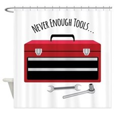 NEVER ENOUGH TOOLS….. Shower Curtain