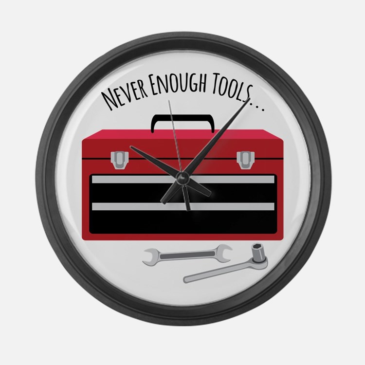 NEVER ENOUGH TOOLS….. Large Wall Clock