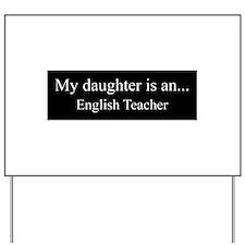 Daughter - English Teacher Yard Sign