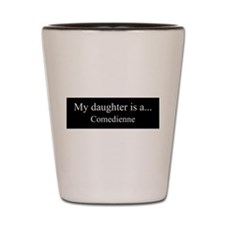Daughter - Comedienne Shot Glass