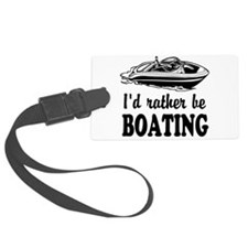 Id rather be boating Luggage Tag
