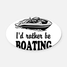 Id rather be boating Oval Car Magnet