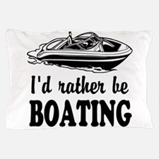 Id rather be boating Pillow Case