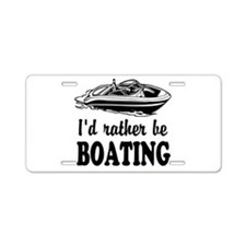 Id rather be boating Aluminum License Plate